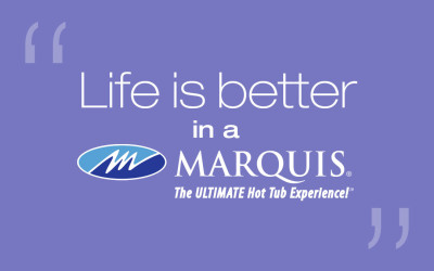 Life is Better in a Marquis Hot Tub